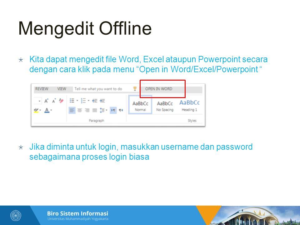 Mengedit Offline Kita dapat mengedit file Word, Excel ataupun Powerpoint secara dengan cara klik pada menu Open in Word/Excel/Powerpoint