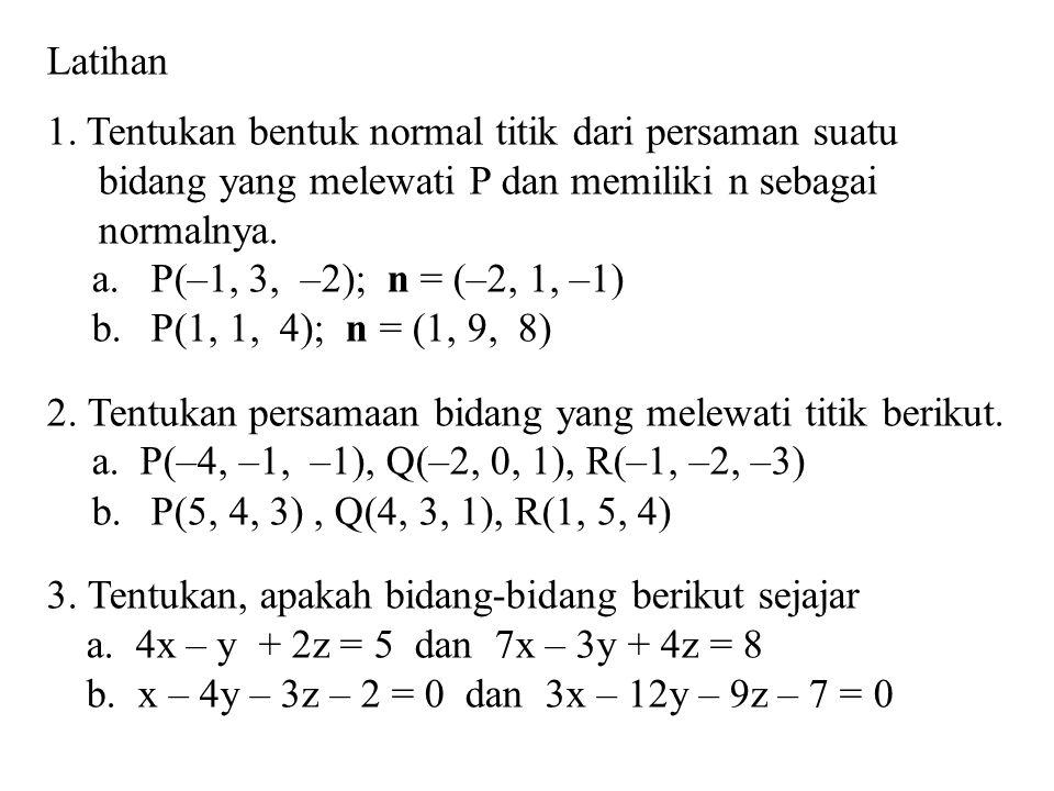 Latihan Tentukan bentuk normal titik dari persaman suatu. bidang yang melewati P dan memiliki n sebagai.