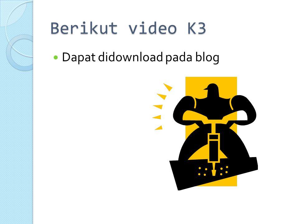 Berikut video K3 Dapat didownload pada blog