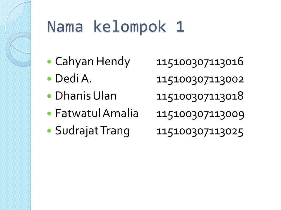 Nama kelompok 1 Cahyan Hendy 115100307113016 Dedi A. 115100307113002