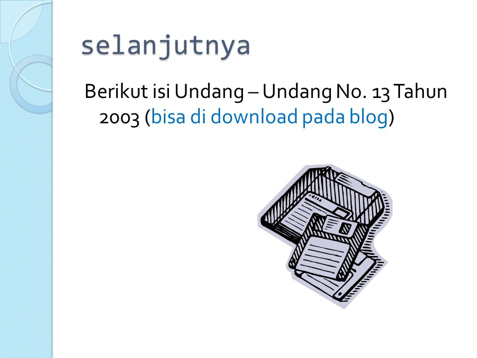 selanjutnya Berikut isi Undang – Undang No. 13 Tahun 2003 (bisa di download pada blog)