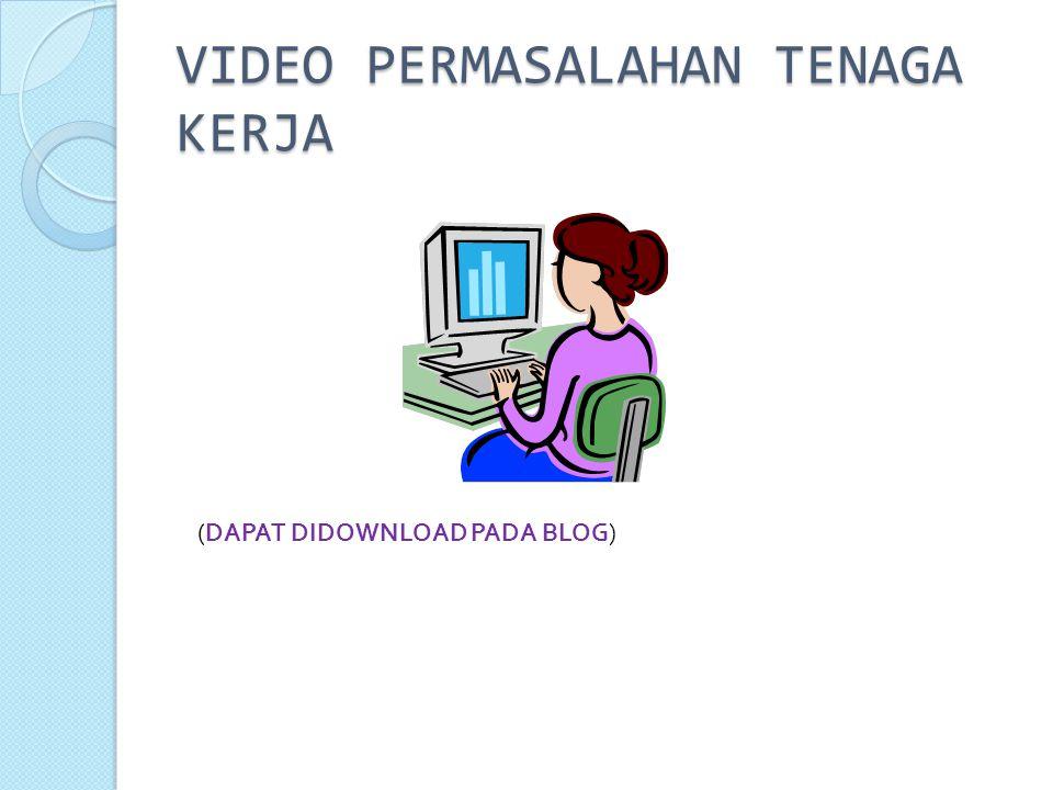 VIDEO PERMASALAHAN TENAGA KERJA