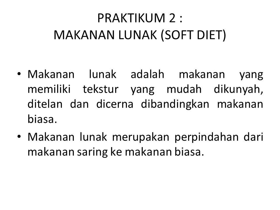 PRAKTIKUM 2 : MAKANAN LUNAK (SOFT DIET)