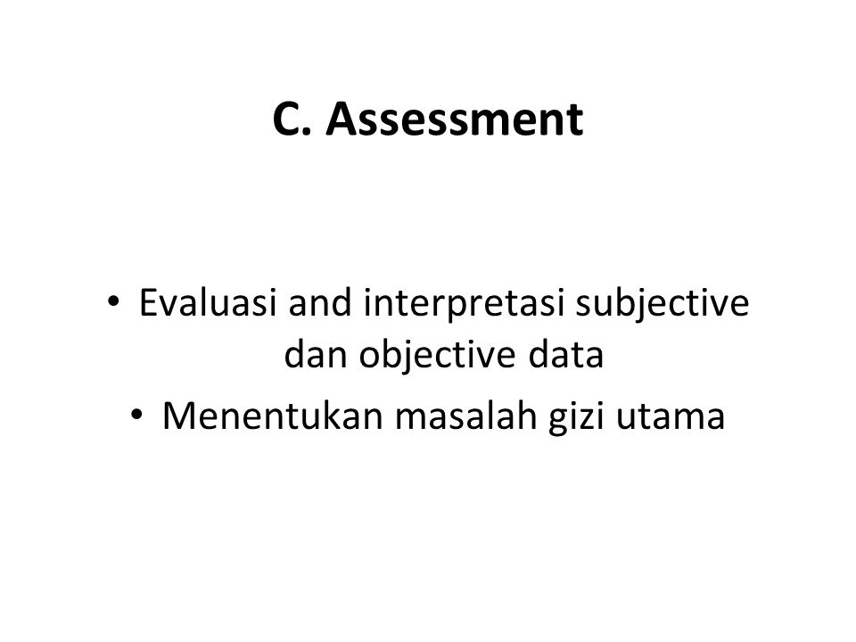 C. Assessment Evaluasi and interpretasi subjective dan objective data