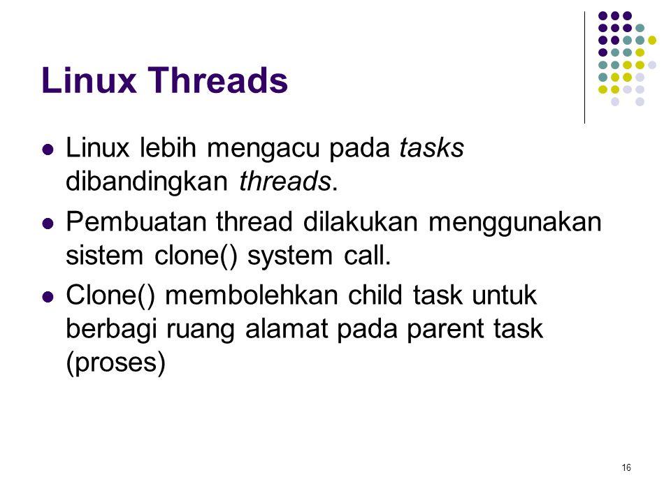 Linux Threads Linux lebih mengacu pada tasks dibandingkan threads.