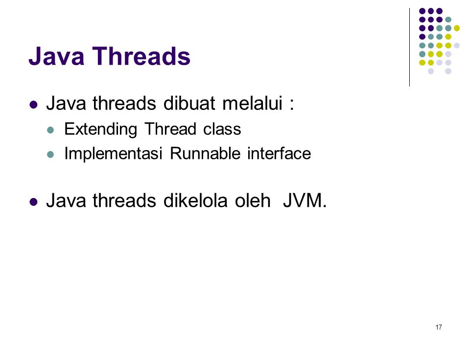 Java Threads Java threads dibuat melalui :
