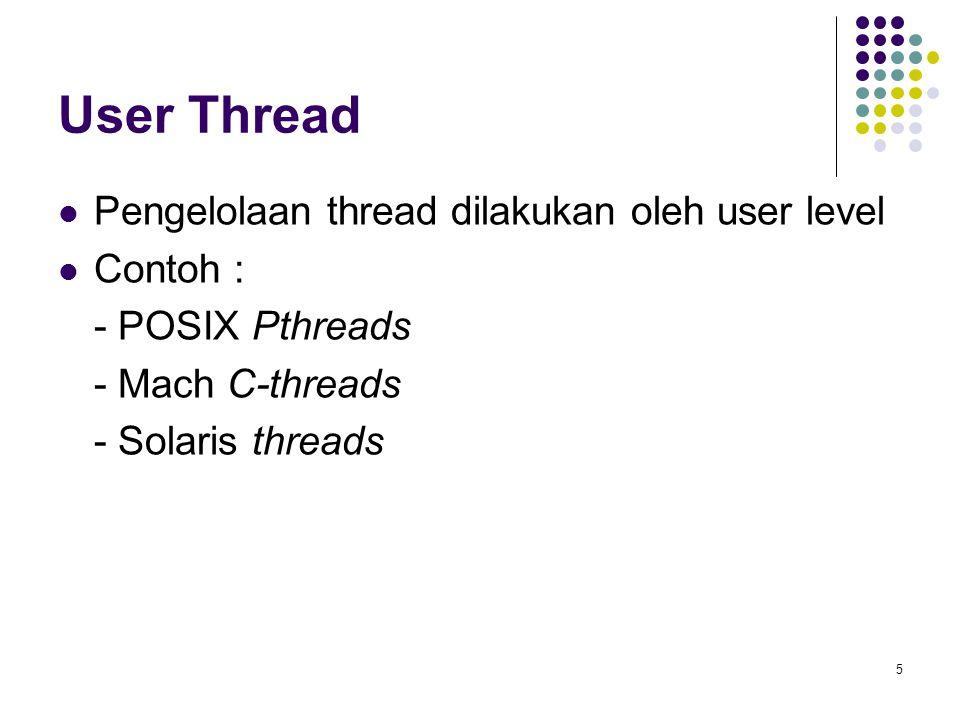 User Thread Pengelolaan thread dilakukan oleh user level Contoh :