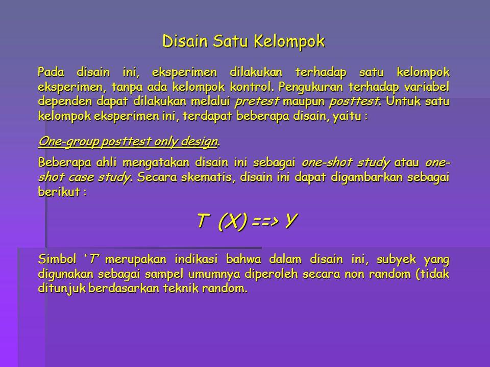 T (X) ==> Y Disain Satu Kelompok