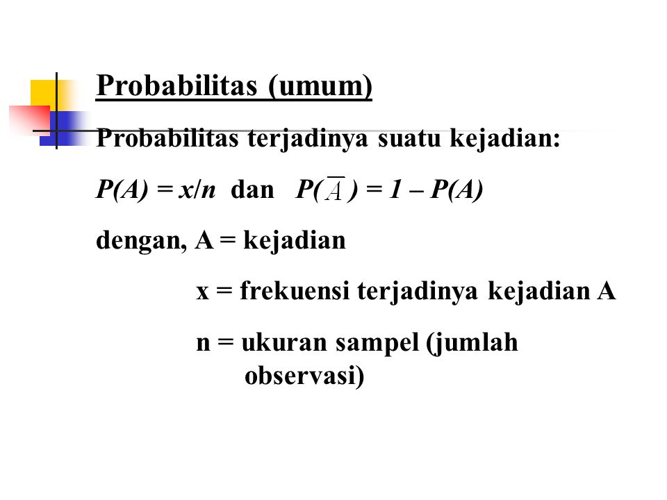 Probabilitas (umum) Probabilitas terjadinya suatu kejadian: