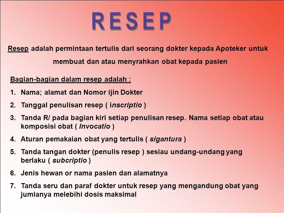 RESEP Resep adalah permintaan tertulis dari seorang dokter kepada Apoteker untuk. membuat dan atau menyrahkan obat kepada pasien.