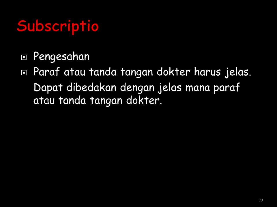 Subscriptio Pengesahan Paraf atau tanda tangan dokter harus jelas.