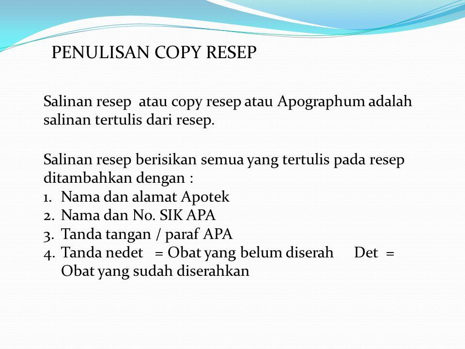 PENULISAN COPY RESEP Salinan resep atau copy resep atau Apographum adalah salinan tertulis dari resep.