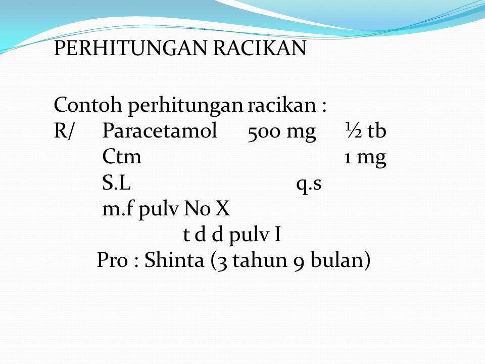 PERHITUNGAN RACIKAN Contoh perhitungan racikan : R/ Paracetamol 500 mg ½ tb. Ctm 1 mg. S.L q.s.