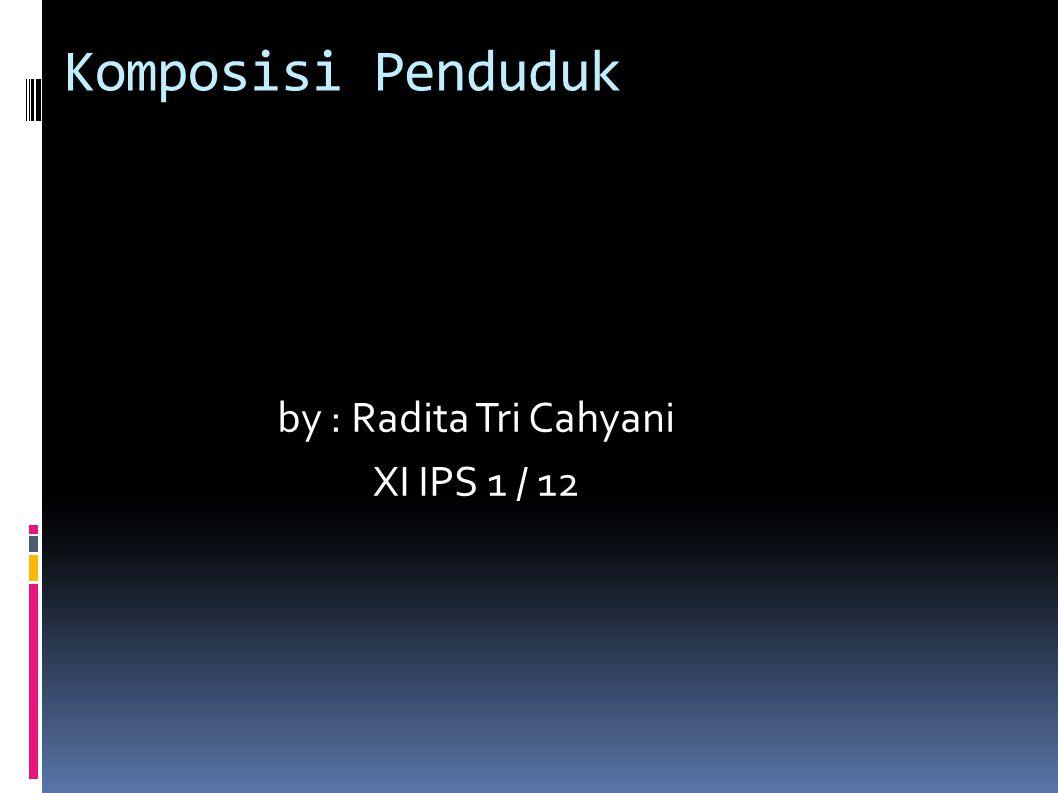 by : Radita Tri Cahyani XI IPS 1 / 12