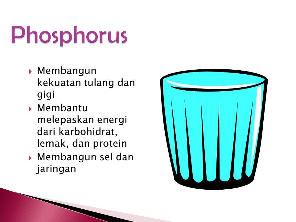 Phosphorus Membangun kekuatan tulang dan gigi