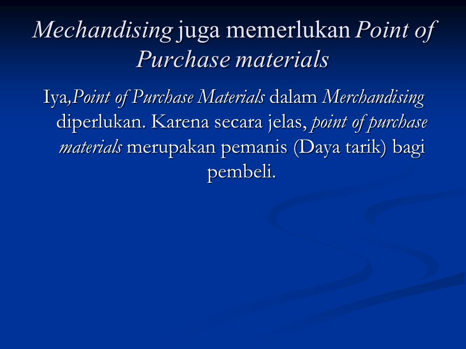 Mechandising juga memerlukan Point of Purchase materials
