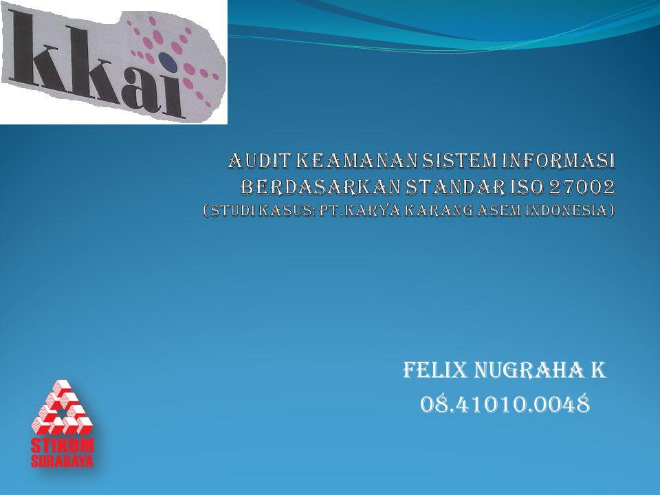 AUDIT KEAMANAN SISTEM INFORMASI BERDASARKAN STANDAR ISO 27002 (Studi Kasus: PT.Karya karang asem indonesia)