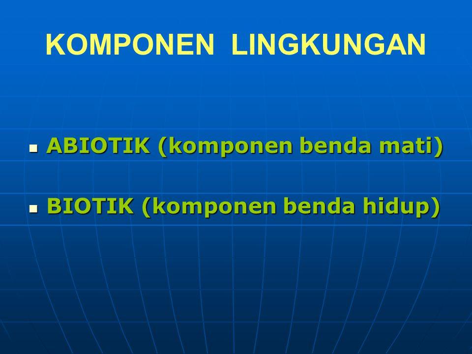 KOMPONEN LINGKUNGAN ABIOTIK (komponen benda mati)