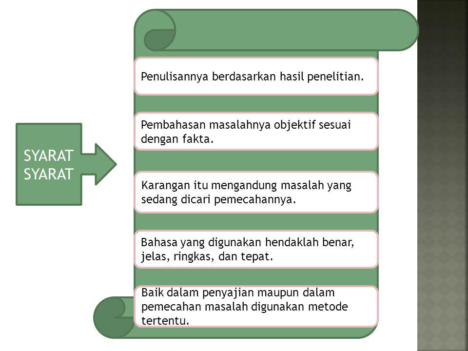 SYARAT SYARAT Penulisannya berdasarkan hasil penelitian.