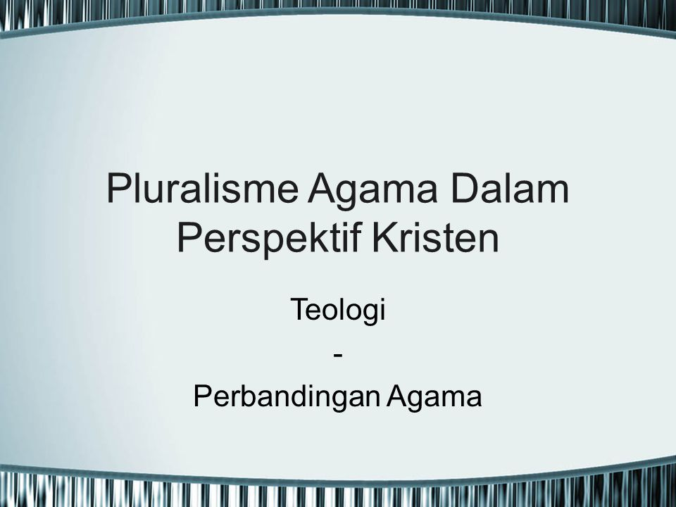 Pluralisme Agama Dalam Perspektif Kristen