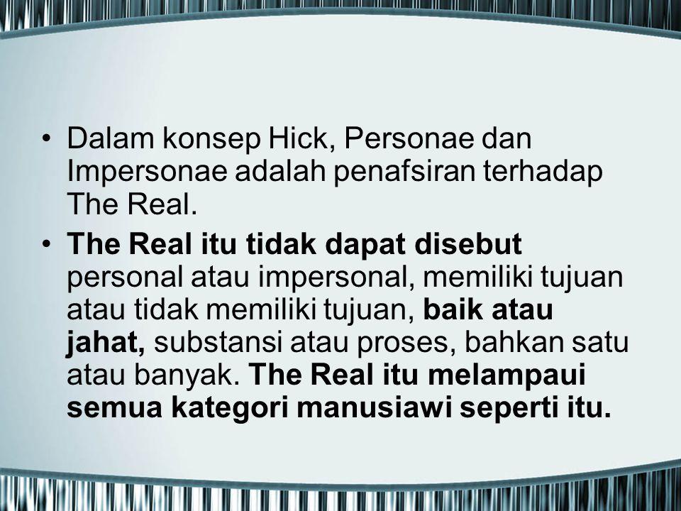 Dalam konsep Hick, Personae dan Impersonae adalah penafsiran terhadap The Real.