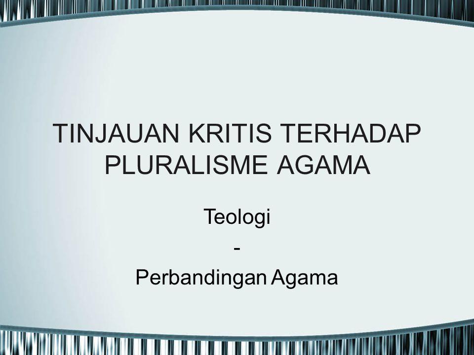 TINJAUAN KRITIS TERHADAP PLURALISME AGAMA