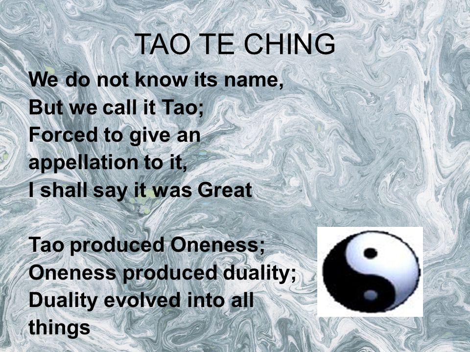 TAO TE CHING We do not know its name, But we call it Tao;