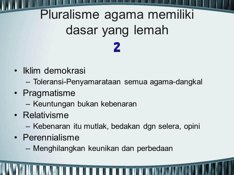 Pluralisme agama memiliki dasar yang lemah