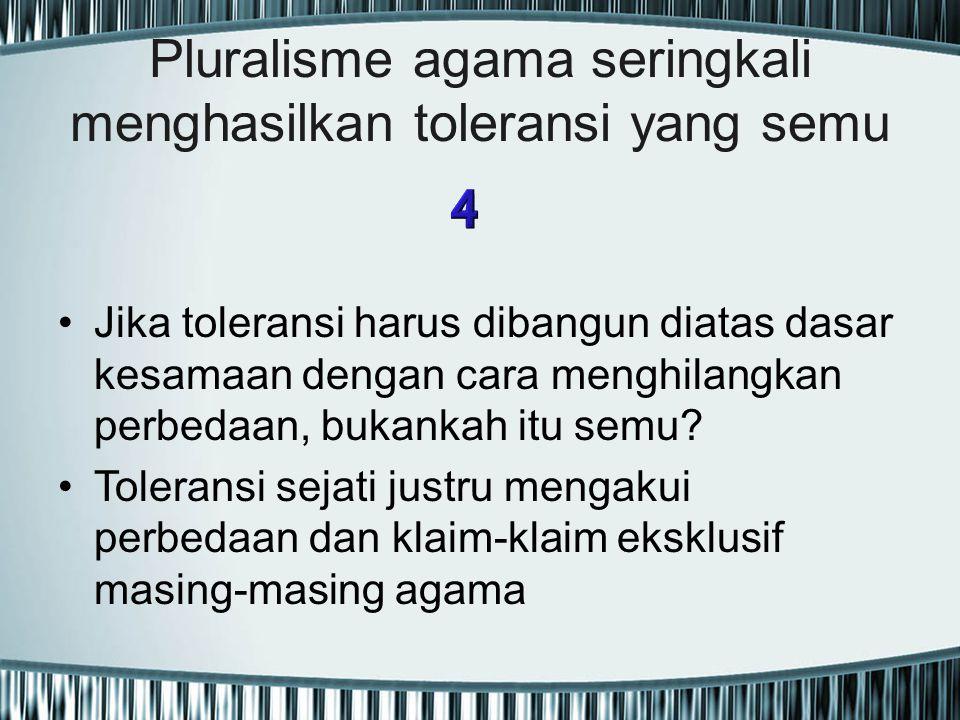 Pluralisme agama seringkali menghasilkan toleransi yang semu