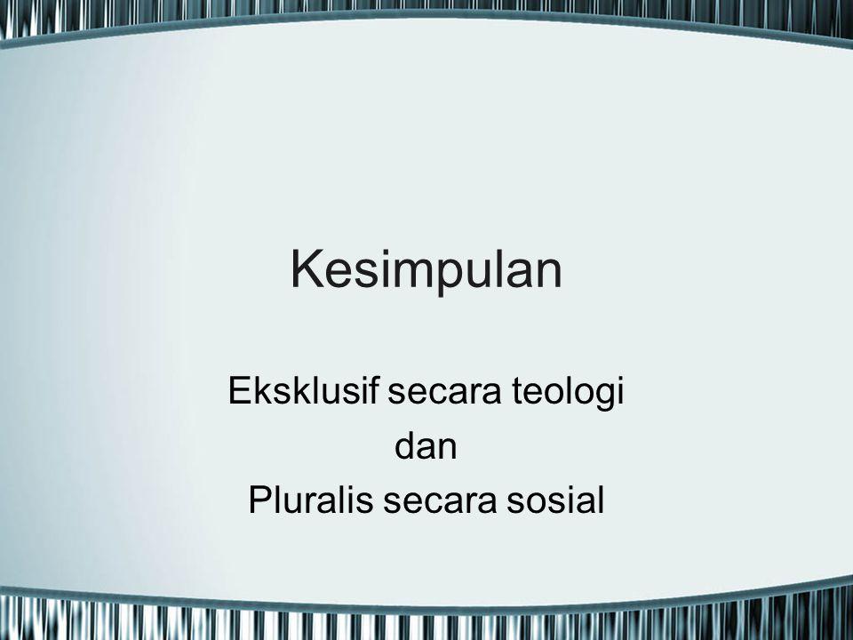 Eksklusif secara teologi dan Pluralis secara sosial