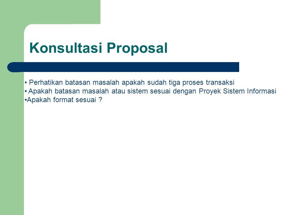 Konsultasi Proposal Perhatikan batasan masalah apakah sudah tiga proses transaksi.