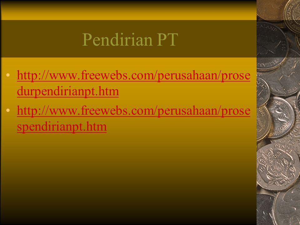 Pendirian PT http://www.freewebs.com/perusahaan/prosedurpendirianpt.htm.