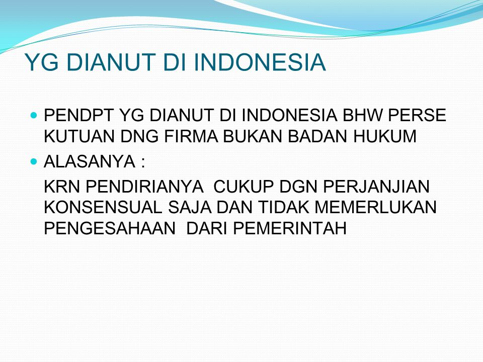 YG DIANUT DI INDONESIA PENDPT YG DIANUT DI INDONESIA BHW PERSE KUTUAN DNG FIRMA BUKAN BADAN HUKUM. ALASANYA :