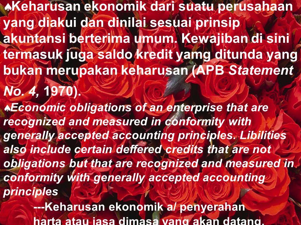 Keharusan ekonomik dari suatu perusahaan yang diakui dan dinilai sesuai prinsip akuntansi berterima umum. Kewajiban di sini termasuk juga saldo kredit yamg ditunda yang bukan merupakan keharusan (APB Statement No. 4, 1970).