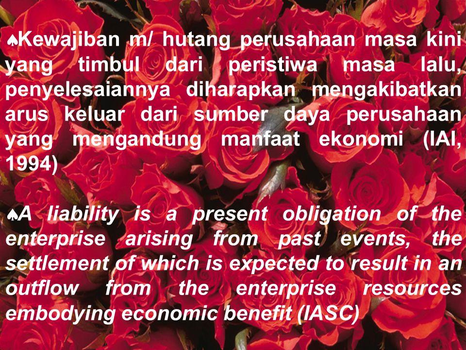 Kewajiban m/ hutang perusahaan masa kini yang timbul dari peristiwa masa lalu, penyelesaiannya diharapkan mengakibatkan arus keluar dari sumber daya perusahaan yang mengandung manfaat ekonomi (IAI, 1994)