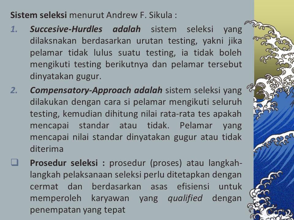 Sistem seleksi menurut Andrew F. Sikula :