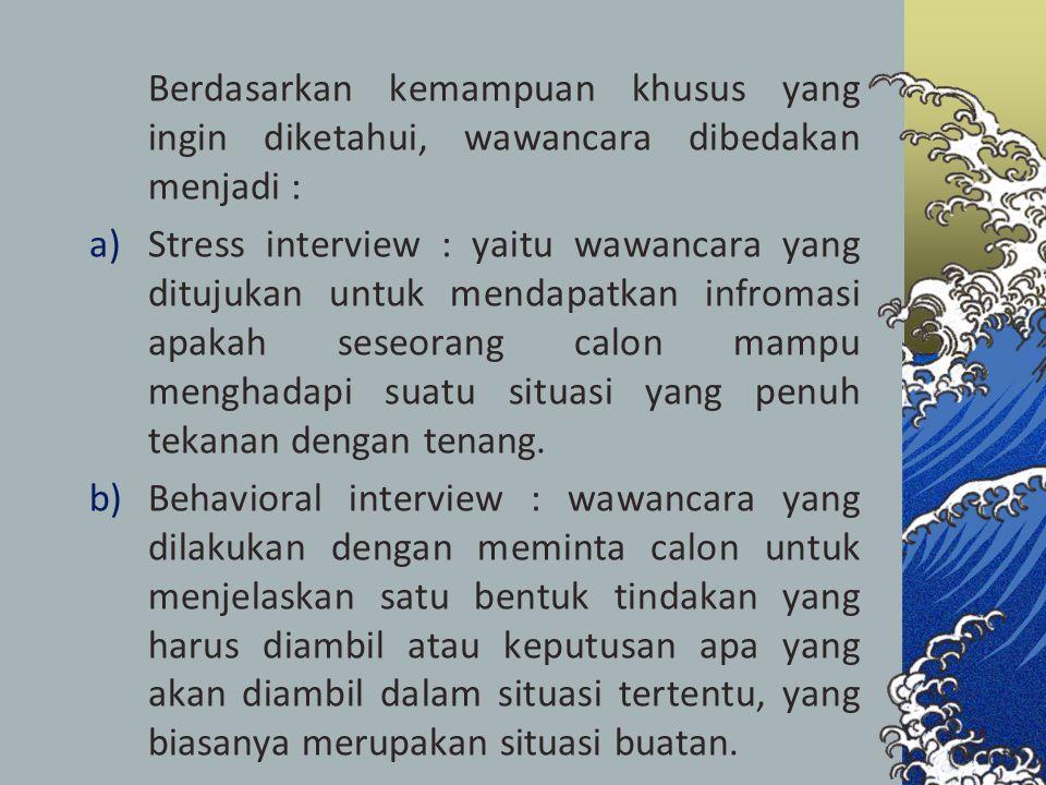 Berdasarkan kemampuan khusus yang ingin diketahui, wawancara dibedakan menjadi :