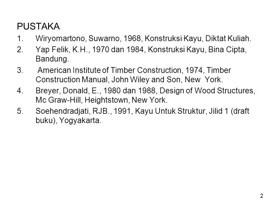 PUSTAKA Wiryomartono, Suwarno, 1968, Konstruksi Kayu, Diktat Kuliah.