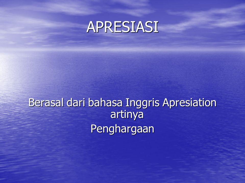 Berasal dari bahasa Inggris Apresiation artinya