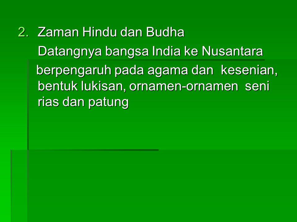 Zaman Hindu dan Budha Datangnya bangsa India ke Nusantara.