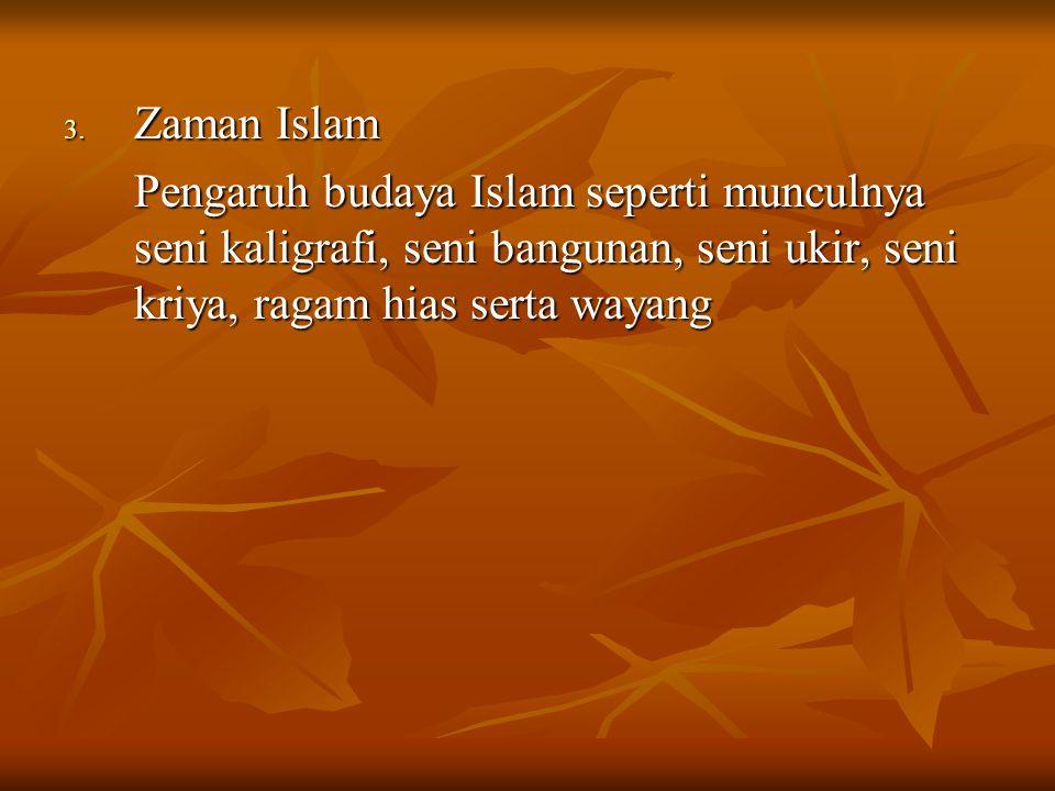 Zaman Islam Pengaruh budaya Islam seperti munculnya seni kaligrafi, seni bangunan, seni ukir, seni kriya, ragam hias serta wayang.