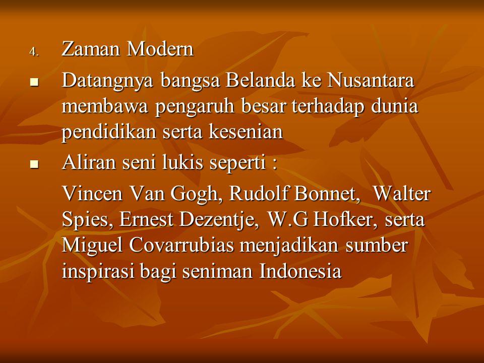 Zaman Modern Datangnya bangsa Belanda ke Nusantara membawa pengaruh besar terhadap dunia pendidikan serta kesenian.