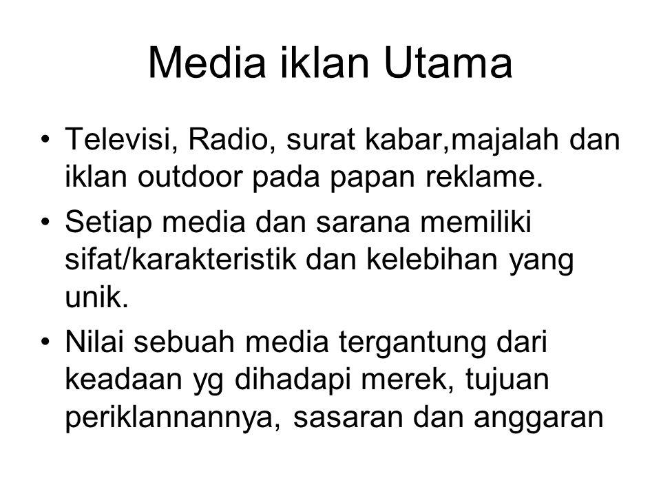 Media iklan Utama Televisi, Radio, surat kabar,majalah dan iklan outdoor pada papan reklame.