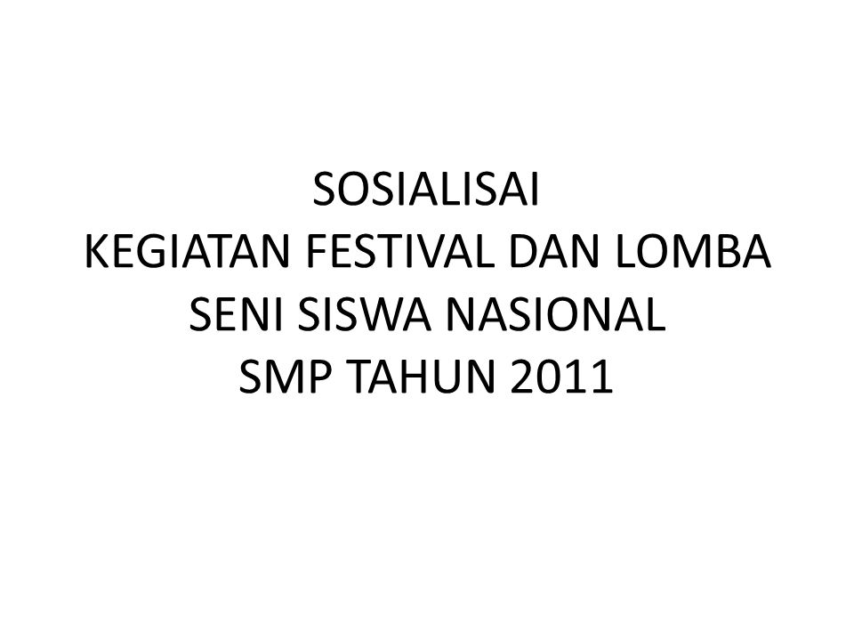 SOSIALISAI KEGIATAN FESTIVAL DAN LOMBA SENI SISWA NASIONAL SMP TAHUN 2011