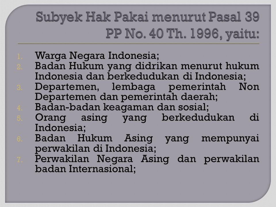 Subyek Hak Pakai menurut Pasal 39 PP No. 40 Th. 1996, yaitu: