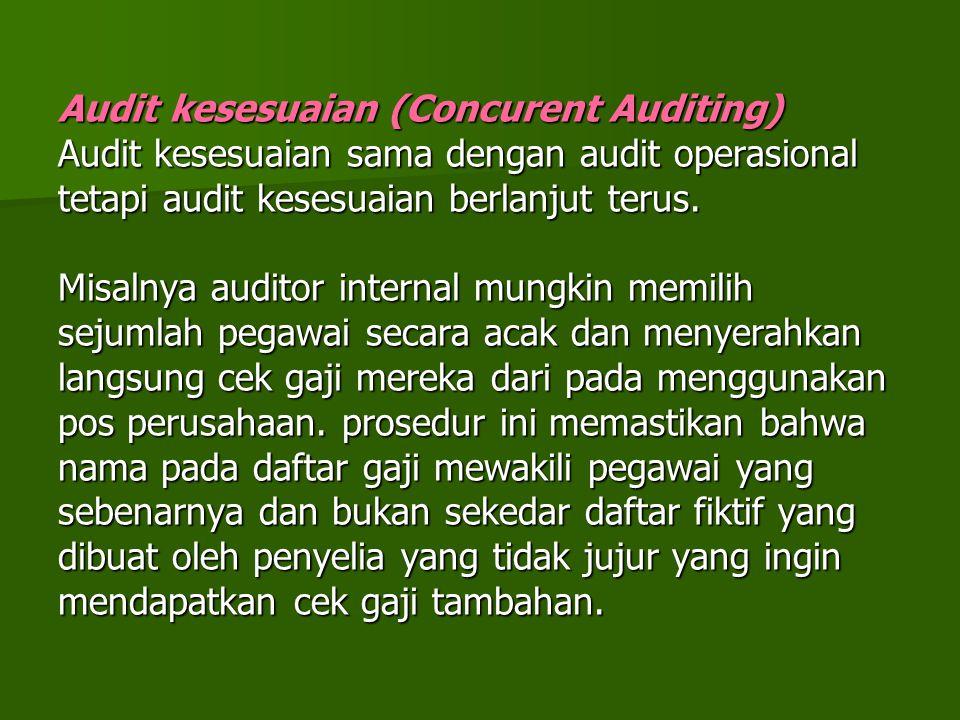 Audit kesesuaian (Concurent Auditing) Audit kesesuaian sama dengan audit operasional tetapi audit kesesuaian berlanjut terus.
