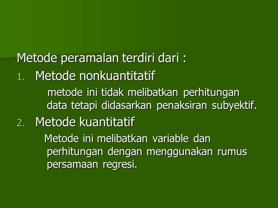 Metode peramalan terdiri dari : Metode nonkuantitatif