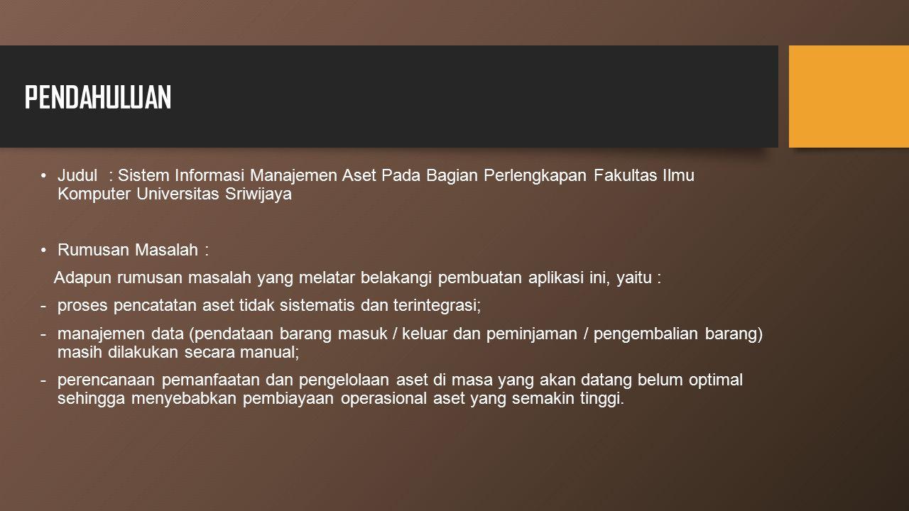 PENDAHULUAN Judul : Sistem Informasi Manajemen Aset Pada Bagian Perlengkapan Fakultas Ilmu Komputer Universitas Sriwijaya.