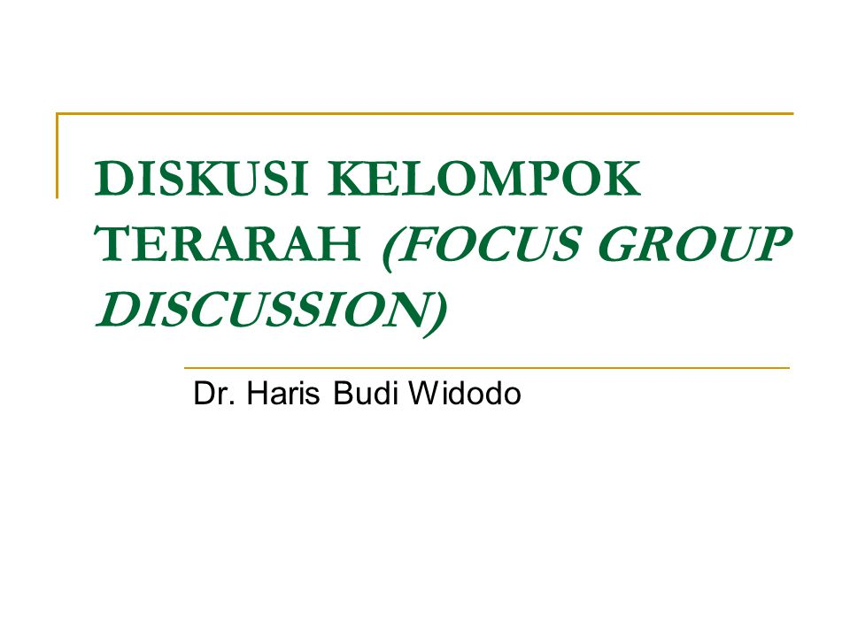 DISKUSI KELOMPOK TERARAH (FOCUS GROUP DISCUSSION)