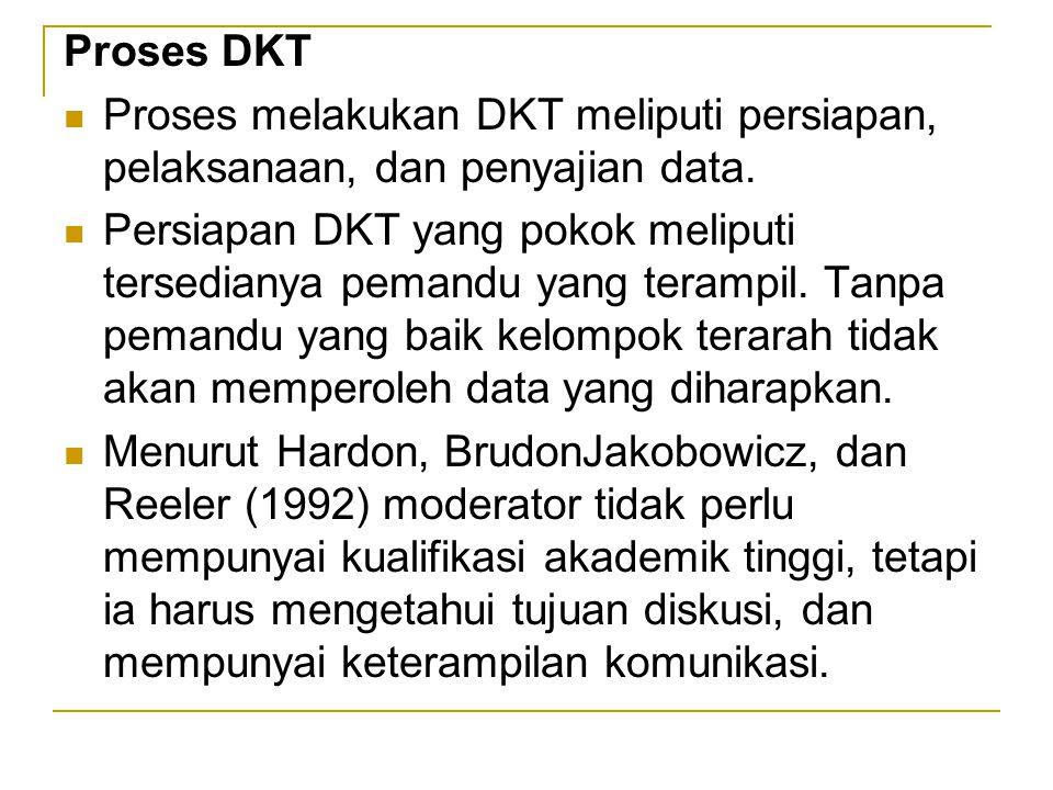 Proses DKT Proses melakukan DKT meliputi persiapan, pelaksanaan, dan penyajian data.